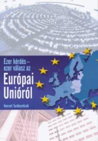 Gerhardtné Rugli Ilona  (Szerk.) - Ezer kérdés - ezer válasz az Európai Unióról