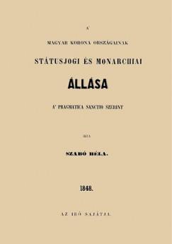 Szabó Béla - A magyar korona országainak státusjogi és monarchiai állása a pragmatica sanctio szerint