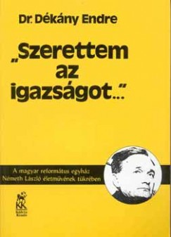 Dékány Endre - Szerettem az igazságot