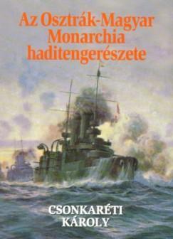 Csonkaréti Károly - Az Osztrák-Magyar Monarchia haditengerészete