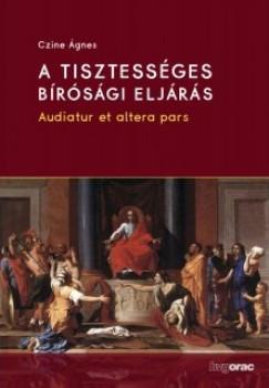 Dr. Czine Ágnes - A tisztességes bírósági eljárás