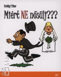 Erdélyi Tibor - Miért ne nősülj?