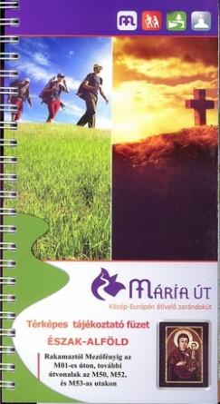 - Mária út - Észak-Alföld térképes tájékoztató füzet