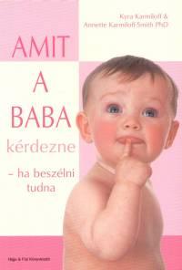 Kyra Karmiloff - Annette Karmiloff-Smith - Amit a baba kérdezne - ha beszélni tudna