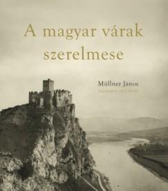 Müllner János - A magyar várak szerelmese