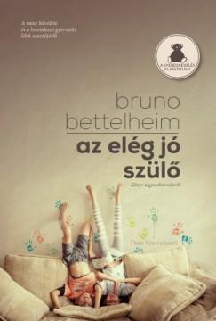 Bettelheim Bruno - Az elég jó szülő