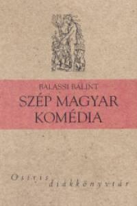 Balassi Bálint - Szép magyar komédia
