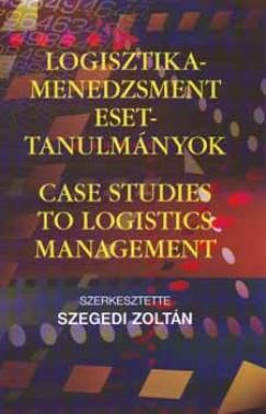 Szegedi Zoltán  (Szerk.) - Logisztika-menedzsment esettanulmányok
