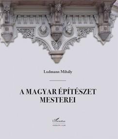 Ludmann Mihály - A magyar építészet mesterei
