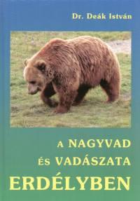 Dr. Deák István - A nagyvad és vadászata Erdélyben