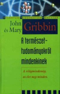 Mary Gribbin - John Gribbin - A természettudományról mindenkinek
