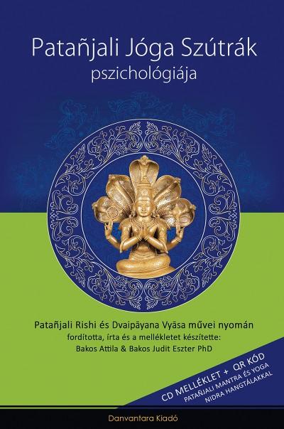 Bakos Attila - Bakos Judit Eszter Ph.D - Patanjali Jóga Szútrák Pszichológiája + CD melléklet