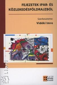 Vidéki Imre  (Szerk.) - Fejezetek ipar- és közlekedésföldrajzból
