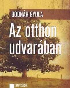 Bodnár Gyula - Az otthon udvarában