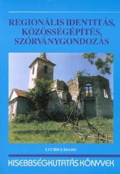 Balogh Balázs  (Szerk.) - Bodó Barna  (Szerk.) - Ilyés Zoltán  (Szerk.) - Regionális identitás, közösségépítés, szórványgondozás