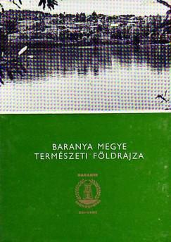Lovász György  (Szerk.) - Baranya megye természeti földrajza