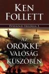 Ken Follett - Az �r�kk�val�s�g k�sz�b�n
