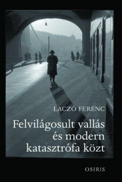 Laczó Ferenc - Felvilágosult vallás és modern katasztrófa közt