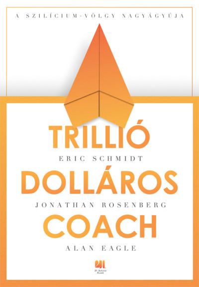 Alan Eagle - Jonathan Rosenberg - Eric Schmidt - Trillió dolláros coach