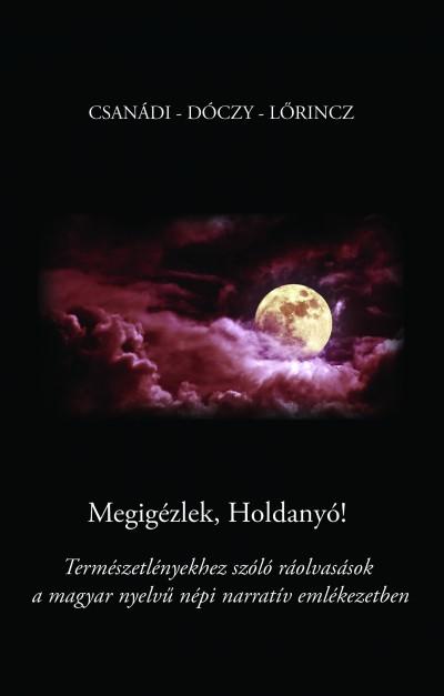 Csanádi Holló - Kissné Dóczy Emília - Lőrincz Andrea - Megigézlek, Holdanyó!