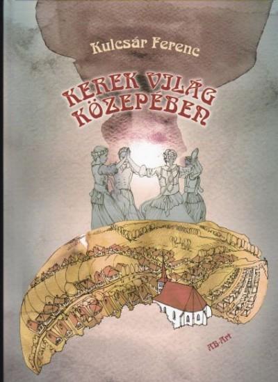 Kulcsár Ferenc - Kerek világ közepében