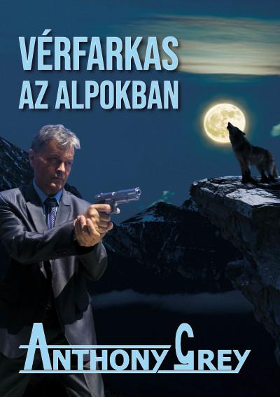 Anthony Grey - Vérfarkas az Alpokban