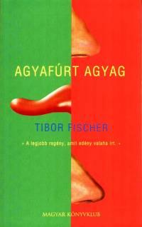 Tibor Fischer - Agyafúrt agyag