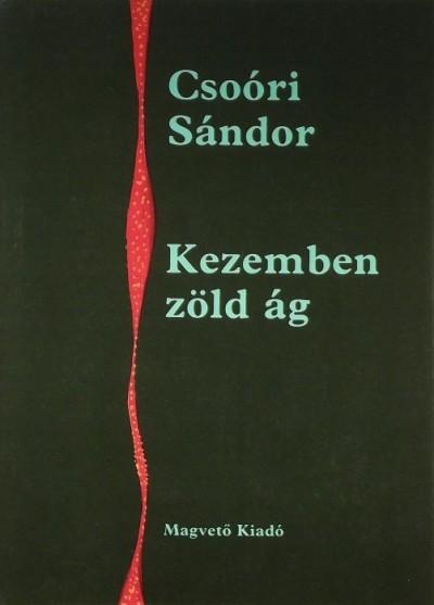 Csoóri Sándor - Kezemben zöld ág