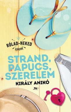 Király Anikó - Strand, papucs, szerelem