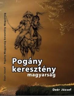 Deér József - Pogány magyarság keresztény magyarság