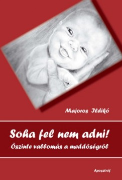 Majoros Ildikó - Soha fel nem adni!
