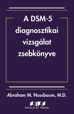 Abraham M. M.D. Nussbaum - A DSM-5 diagnosztikai vizsgálat zsebkönyve