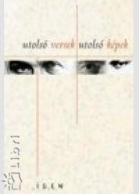 Tóth Pál Péter  (Szerk.) - Utolsó versek, utolsó képek