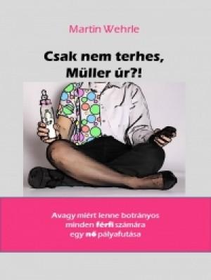 Martin Wehrle - Csak nem terhes, M�ller �r?!
