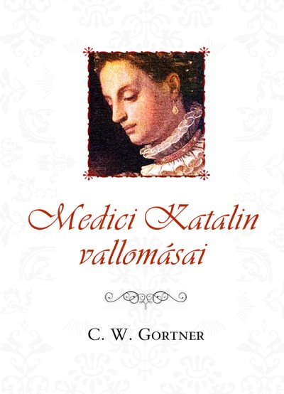 C. W. Gortner - Medici Katalin vallomásai
