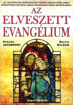 Simcha Jacobovici - Barrie Wilson - Az elveszett evang�lium
