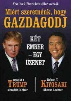 Robert T. Kiyosaki - Donald J. Trump - Miért szeretnénk, hogy gazdagodj