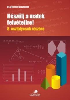 Dr. Gyarmati Zsuzsanna - Készülj a matek felvételire! - 8. osztályosok részére