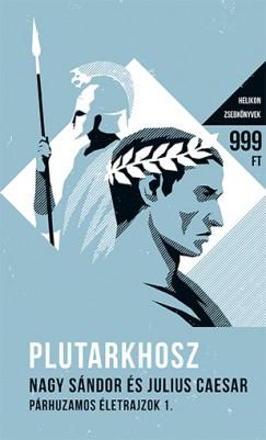 Plutarkhosz - Nagy Sándor és Julius Caesar - Párhuzamos életrajzok I.