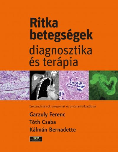 Garzuly Ferenc - Kálmán Bernadette - Tóth Csaba - Ritka betegségek