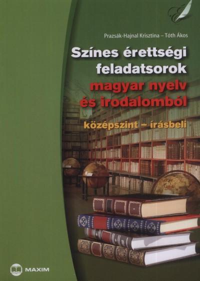 Prazsák-Hajnal Krisztina - Tóth Ákos - Színes érettségi feladatsorok magyar nyelv és irodalomból