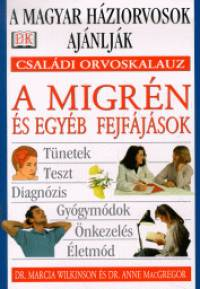 Dr. Anne Macgregor - Dr. Marcia Wilkinson - A migrén és egyéb fejfájások