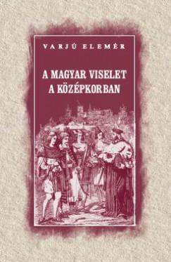 Varjú Elemér - A magyar viselet a középkorban
