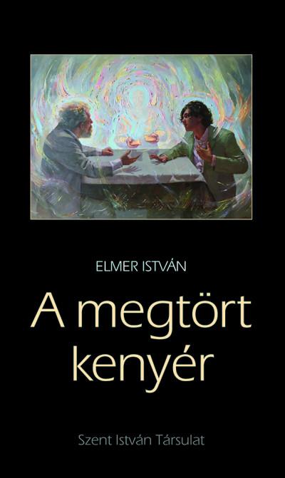 Elmer István - A megtört kenyér