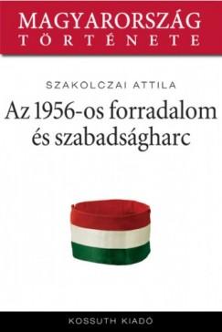 Szakolczai Attila - Az 1956-os forradalom és szabadságharc