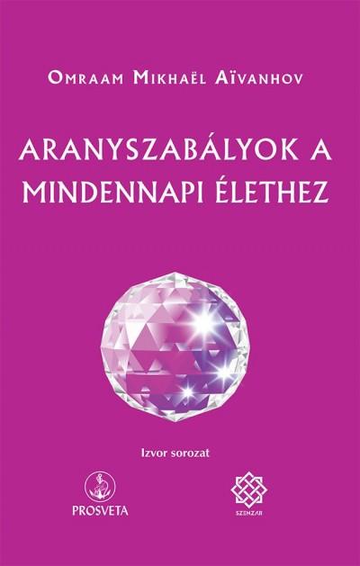 Mikhael Omraam Aivanhov - Aranyszabályok a mindennapi élethez