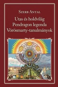 Szerb Antal - Utas és a Holdvilág - Pendragon legenda - Vörösmarty-tanulmányok