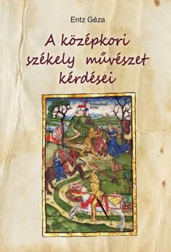 Entz Géza - A középkori székely művészet kérdései