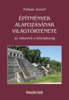 Farkas József - Építmények alapozásának világtörténete az őskortól a középkorig