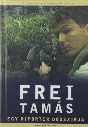 Frei Tam�s - Egy riporter dosszi�ja